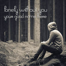 Lonely without you With Name